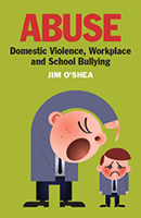 Abuse - Domestic Violence, Workplace and School Bullying