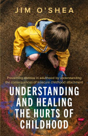 Understanding and Healing the Hurts of Childhood
